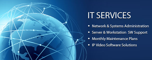IT Services - Network and Systems Administration, Server and Workstation Software Support, Monthly Maintenance Plans, IP Video Software Solutions